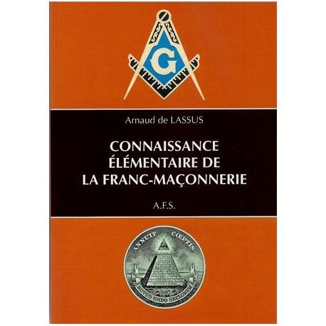 Connaissance élémentaire de la Franc-maçonnerie – Arnaud de Lassus