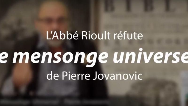 L'Abbé Rioult réfute « le mensonge universel » de Pierre Jovanovic