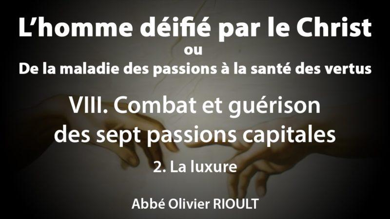 L'homme déifié par le Christ : VIII. Guérison des sept passions capitales 2. La luxure (23/34) – Abbé Olivier Rioult