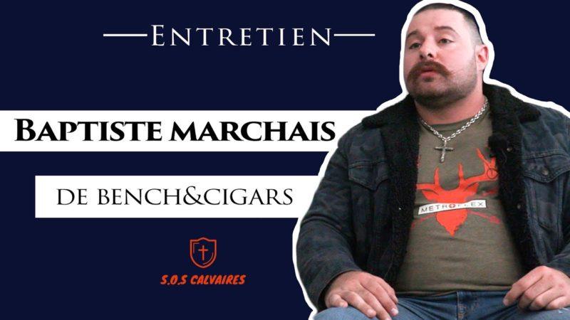 Baptiste Marchais (Bench&Cigars) rencontre SOS Calvaires