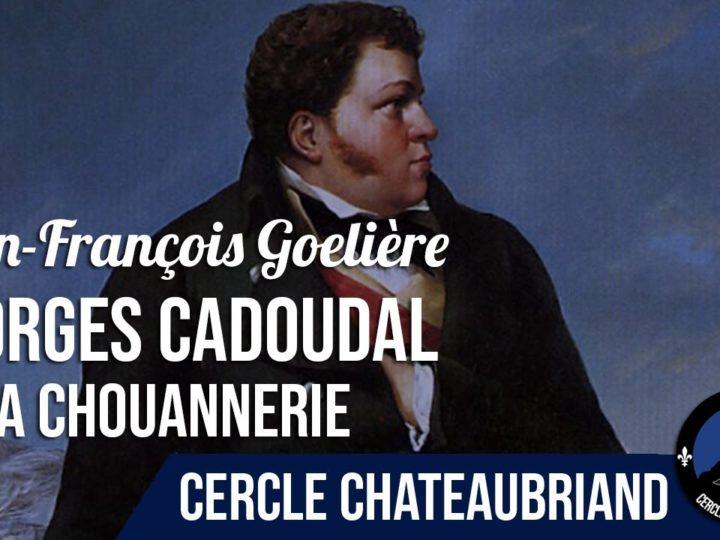 GEORGES CADOUDAL ET LA CHOUANNERIE – Jean-François Goelière