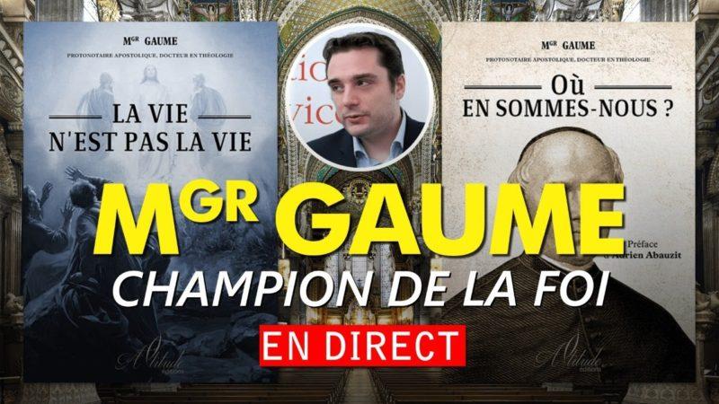 Adrien Abauzit | Mgr Gaume, un champion de la foi utile à notre temps