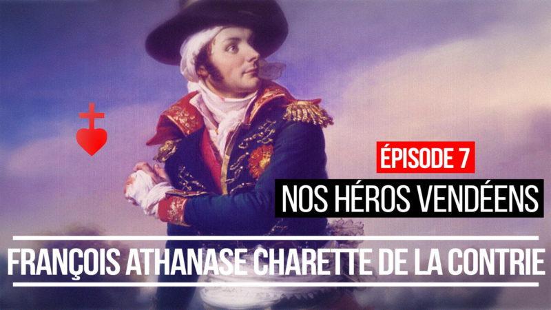 NOS HÉROS VENDÉENS : François Athanase Charette de La Contrie. Ép. 7/7